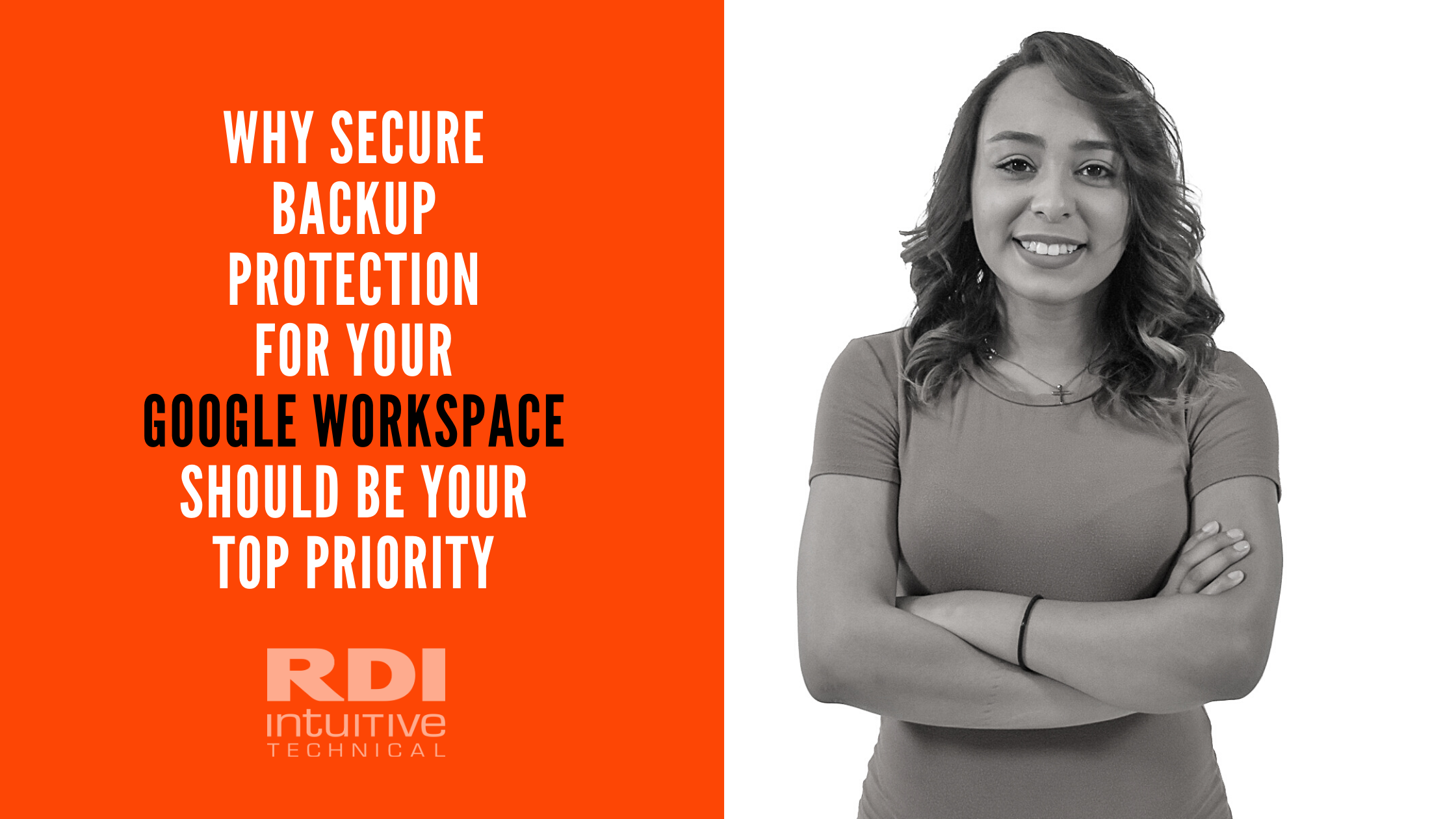 RDI Intuitive Technical - Why Secure Backup Protection for Your Google Workspace Should Be Your Top Priority