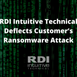 RDI Intuitive Technical Deflects Customer's Ransomware Attack